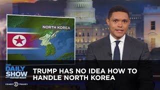 Download Trump Has No Idea How to Handle North Korea: The Daily Show Video
