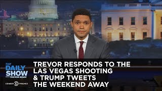 Download Trevor Responds to the Las Vegas Shooting & Trump Tweets the Weekend Away: The Daily Show Video