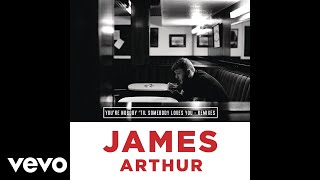 Download James Arthur - You're Nobody 'Til Somebody Loves You [Starkillers Radio Edit] (Audio) Video