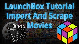 Download Import And Scrape Movies - LaunchBox Tutorials Video