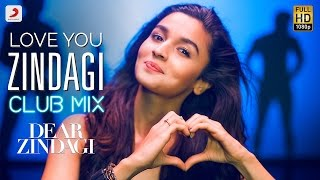 Download Love You Zindagi Club Mix - Dear Zindagi | Gauri S | Alia | Shah Rukh | Amit T | Kausar M Video