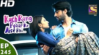 Download Kuch Rang Pyar Ke Aise Bhi - कुछ रंग प्यार के ऐसे भी - Ep 245 - 6th Feb, 2017 Video