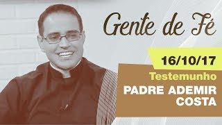 Download Gente de Fé de 16/10/17 - Pe. Anderson Marçal - Testemunho: Pe. Ademir Costa Video