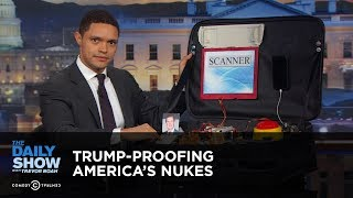 Download Trump-Proofing America's Nukes: The Daily Show Video