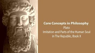 Download Plato on Imitation and Parts of the Human Soul (Republic bk. 10) - Philosophy Core Concepts Video