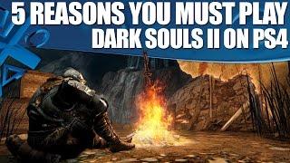Download Dark Souls 2 PS4 gameplay - 5 Reasons You Must Play It Again! Video