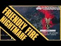 Download Friendly Fire NIGHTMARE Video