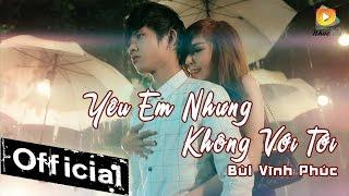 Download Yêu Em Nhưng Không Với Tới - Hot Boy Kẹo Kéo Bùi Vĩnh Phúc [MV Official] Video