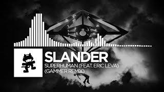 Download Slander - Superhuman (Gammer Remix) [feat. Eric Leva] [Monstercat Release] Video