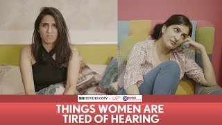 Download FilterCopy | Things Women Are Tired Of Hearing | Ft Eisha Chopra & Kriti Vij Video