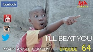 Download I'LL BEAT YOU (Mark Angel Comedy) (Episode 64) Video
