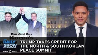 Download Trump Takes Credit for the North & South Korean Peace Summit | The Daily Show Video