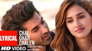 Download LYRICAL: Chal Ghar Chalen | Malang | Aditya R K, Disha P | Mithoon ft. Arijit Singh, Sayeed Quadri Video