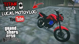 Download Antiga Moto de (Lucas Motovlog)=/Titan 150\=GTA:SA Android= +DOWNLOAD+ !! Video