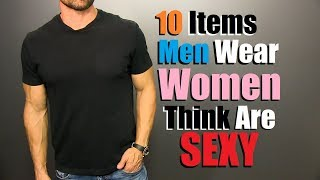 Download 10 Items Guys Wear That Women Find SUPER SEXY! Video