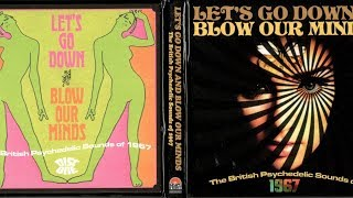 Download Let's Go Down and Blow Our Minds - The British Psychedelic Sounds Of 1967 [disc 1] Video