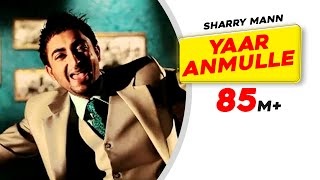 Download Yaar Anmulle - Sharry Mann Video