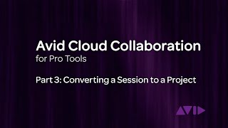 Download Avid Cloud Collaboration for Pro Tools Video 3: Converting a Session to a Project Video