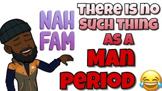 Download Ladies there is no such thing as a ″Man Period″ ... that man just sick of your SH*T!! 😂 Video