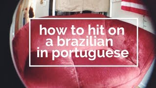 Download How to Hit on a Brazilian in Portuguese Video