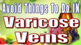 Download AVOID THINGS TO DO IN VARICOSE VEINS PROBLEM II वेरीकोस वेइन्स की समस्या में क्या न करें II Video