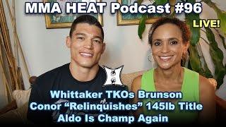 """Download MMA H.E.A.T. Podcast 96: Whittaker TKOs Brunson; Conor """"Relinquishes"""" 145lb Title, So Aldo Is Champ Video"""