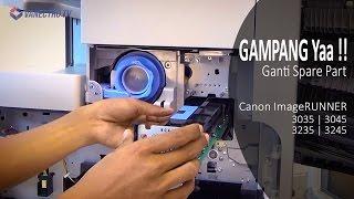Download Mudahnya !! Ganti Drum + Blade Mesin Fotocopy | Canon ImageRunner 3035/3045/3235/3245 Video