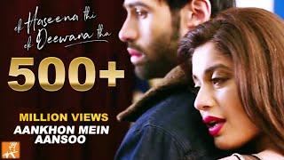 Download Aankhon Mein Aansoon | New Hindi Songs 2017 | Nadeem, Palak, Yaseer | Ek Haseena Thi Ek Deewana Tha Video
