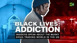 Download Black Lives: Addiction. Insiders speak about the murky drug trading world in the US Video