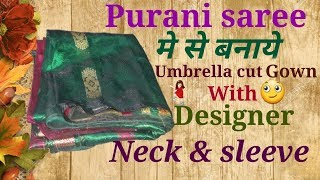 Download Purani saree me se banaye Umbrella cut Gown with Designer Neck and sleeve // by simple cutting Video