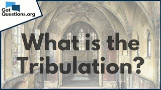 Download What is the End Times Tribulation? | GotQuestions.org Video