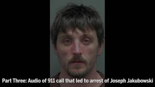 Download Part Three: 911 call that led to arrest of Joseph Jakubowski Video