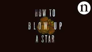 Download How to blow up a star Video