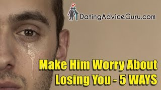 Download How To Make Him Worry About Losing You - 5 Steps Video