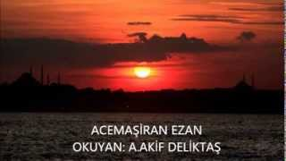 Download Acemaşiran Ezan A.Akif DELİKTAŞ Video