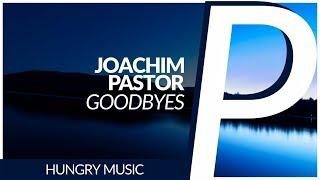 Download Joachim Pastor - Goodbyes [Original Mix] Video