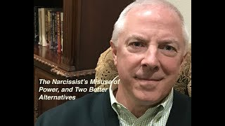 Download THE NARCISSIST'S MISUSE OF POWER, AND TWO BETTER ALTERNATIVES Video