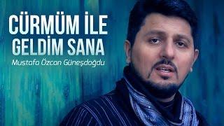 Download CÜRMÜM İLE GELDİM SANA Mustafa ÖZCAN GÜNEŞDOGDU Video