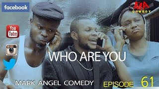 Download WHO ARE YOU (Mark Angel Comedy) (Episode 61) Video