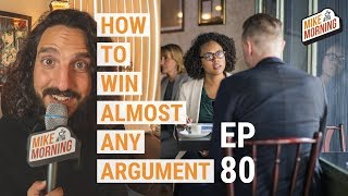 Download How to win an Argument | MIKE IN THE MORNING | ep 80 Video