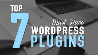 Download Top 7 Must Have WordPress Plugins - Killer! Video