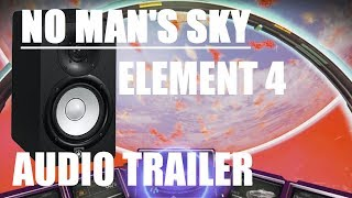 Download No Man's Sky!! Audio Trailer Element 4!!! Video