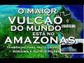 Download VULCÂO NO AMAZONAS eo maior do mundo e se estende para o pará,roraima e mato grosso Video