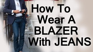 Download How To Wear A Blazer Jacket With Jeans | Matching Mens Blazers With Denim Video Video