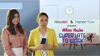 Download When You're Super Late To Work - POPxo Video