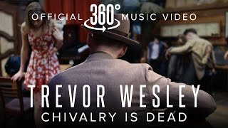 Download Trevor Wesley - Chivalry is Dead (Official 360 Music Video) Video