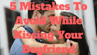 Download 5 Mistakes To Avoid While Kissing Your Boyfriend Video