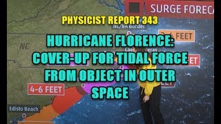 Download PHYSICIST REPORT 343: HURRICANE FLORENCE COVER-UP FOR TIDAL FORCE FROM OBJECT IN OUTER SPACE Video