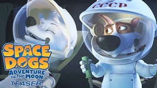 Download SPACE DOGS: ADVENTURE TO THE MOON - Official Teaser Video