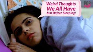 Download Weird Thoughts We All Have Just Before Sleeping! - POPxo Video